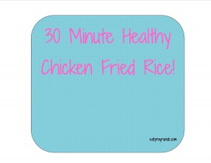 30 Minute Healthy Chicken Fried Rice