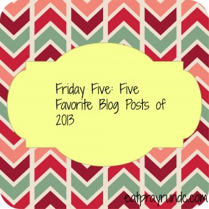Friday Five – Five Fav Posts of 2013