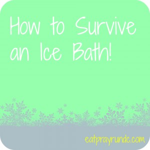 How to Survive the Cold / Ice Bath