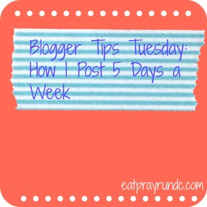 Blogger Tips Tuesday: How I Post 5 Days a Week