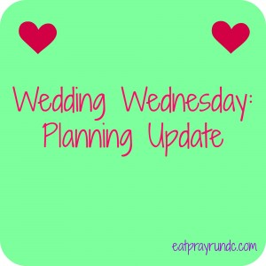 Wedding Wednesday: Planning Update