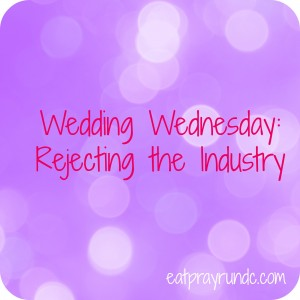 Wedding Wednesday: Rejecting the Industry