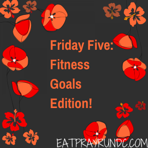 Friday Five: Five Fitness Goals