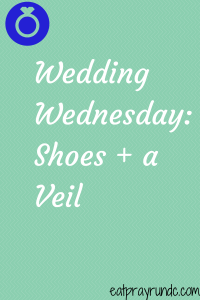 Wedding Wednesday: Shoes + a Veil