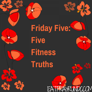 Friday Five: Five Fitness Truths