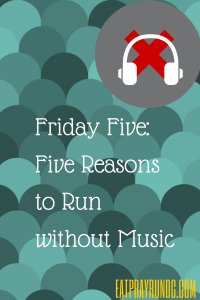 Friday Five: Five Reasons to Run Without Music