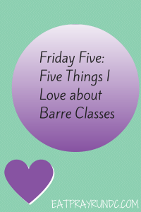 Friday Five: Five Things I Love about Barre Classes!