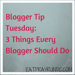 Blogger Tip Tuesday: 3 Things Every Blogger Should Do