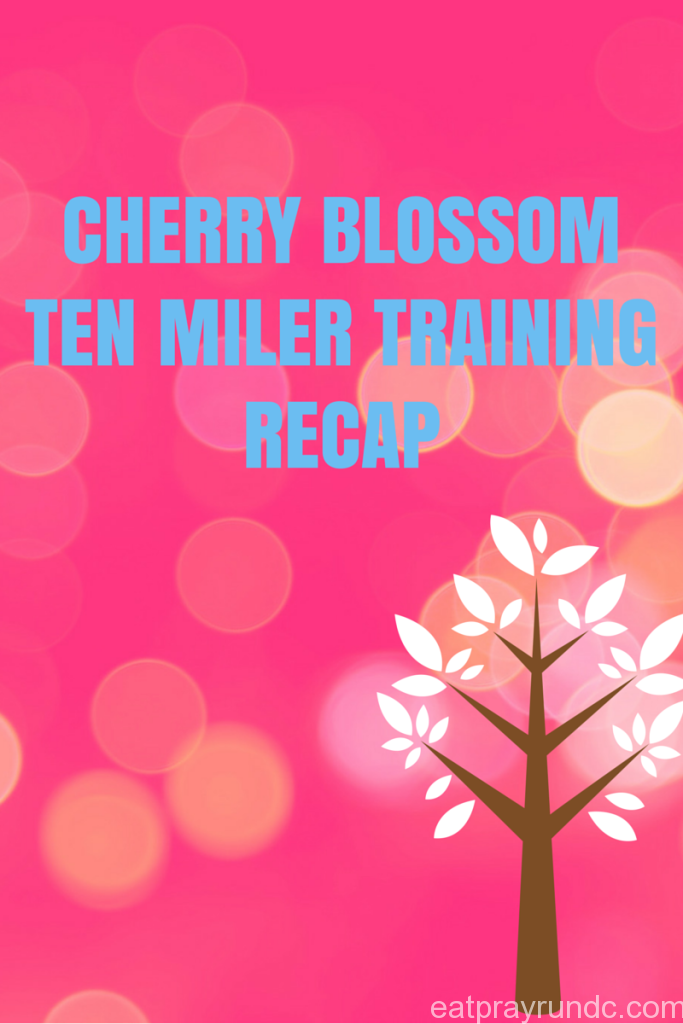 Cherry Blossom Ten Miler Training Recap