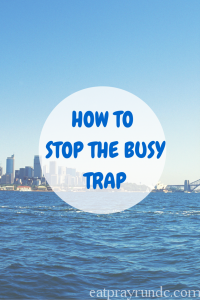 Stop Being Too Busy