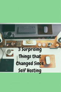 3 Awesome & Surprising Things That Changed Since Self Hosting