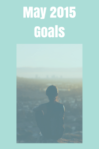 May Goals and Looking Back at April