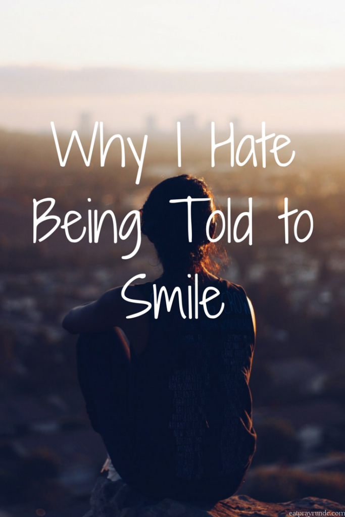 Why I Hate Being Told to Smile