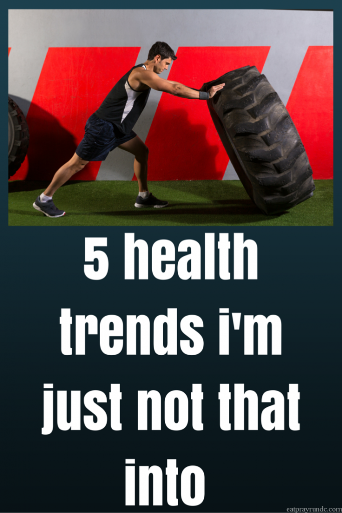 5 health trends i'm just not that into