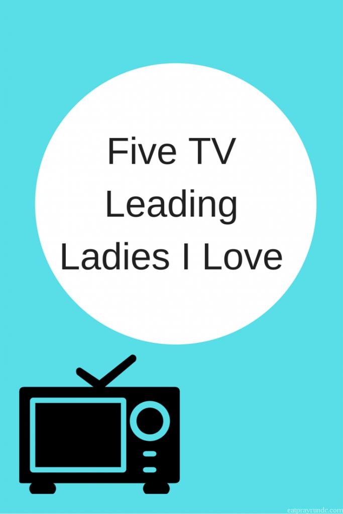 Five TV Leading Ladies i love