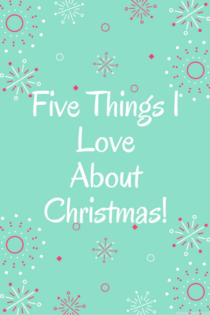 Five Things I Love About Christmas!