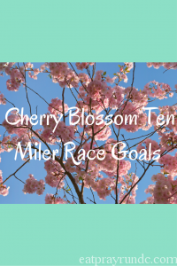 Goals for the Cherry Blossom Ten Miler