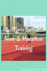 Between Now and Marathon Training (My plan)
