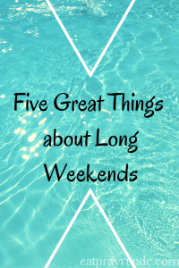 Five Great Things about Long Weekends