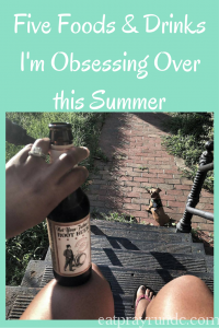 Five Foods & Drinks I'm Obsessing Overthis Summer