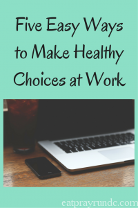 Five Easy Ways to Make Healthy Choices at Work