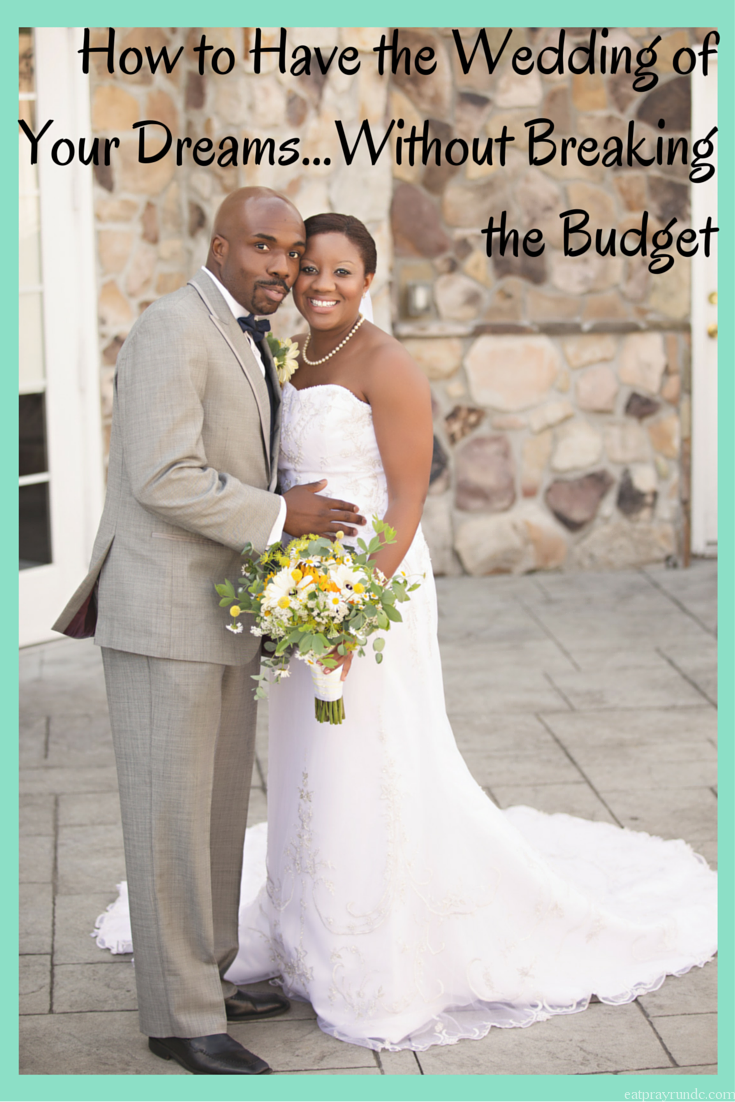 How To Have The Wedding Of Your Dreams Without Breaking Budget